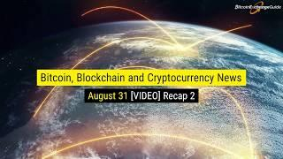 Bitcoin, Blockchain and Cryptocurrency Nightly News For August 31th VIDEO Recap