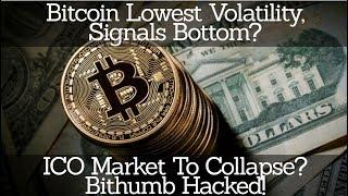 Crypto News | Bitcoin Lowest Volatility, Signals Bottom? ICO Market To Collapse? Bithumb Hacked!