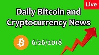 LIVE: Daily Bitcoin and Cryptocurrency News for 6/26/2018