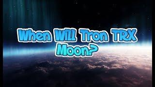 When Will TRON (TRX) Moon & What Should You Do Until Then?