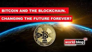Bitcoin and the Blockchain. Changing the Future forever?