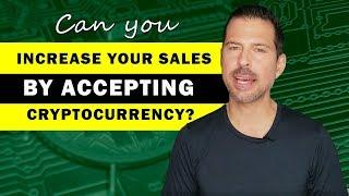 Can you increase your sales by accepting cryptocurrency?