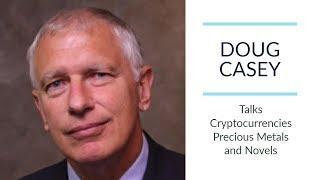 DOUG CASEY | Talks Cryptocurrencies, Precious Metals and Novels