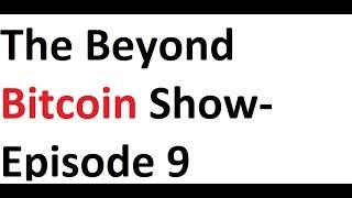 The Beyond Bitcoin Show- Episode 9