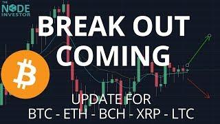 Breakout Watch - Tight Price Range!  Update on BTC ETH XRP and LTC
